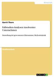 Fallstudien-Analysen insolventer Unternehmen - Darstellung der gewonnenen Erkenntnisse, Methodenkritik