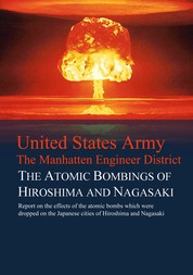 The Atomic Bombings of Hiroshima and Nagasaki - Report on the effects of the atomic bombs which were dropped on the Japanese cities of Hiroshima and Nagasaki