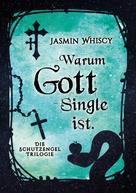 Jasmin Whiscy: Warum Gott Single ist.