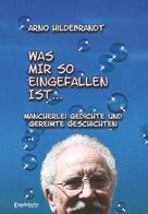 Arno Hildebrandt: Was mir so eingefallen ist...
