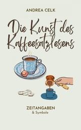 Die Kunst des Kaffeesatzlesen - Zeitangaben & Symbolerklärungen