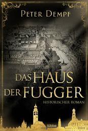 Das Haus der Fugger - Historischer Roman
