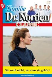 Familie Dr. Norden Classic 47 – Arztroman - Sie weiß nicht, zu wem sie gehört