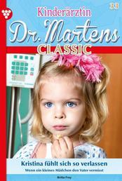 Kinderärztin Dr. Martens Classic 33 – Arztroman - Kristina fühlt sich so verlassen