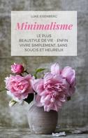 Luke Eisenberg: Minimalisme Le Plus Beau Style De Vie - Enfin Vivre Simplement, Sans Soucis Et Heureux