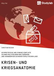 Krisen- und Kriegsanatomie im 21. Jahrhundert - Asymmetrische und hybride Konflikte in einer multipolaren Weltordnung und veränderten sicherheitspolitischen Lage