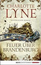 Feuer über Brandenburg - Historischer Roman