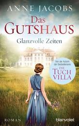 Das Gutshaus - Glanzvolle Zeiten - Roman
