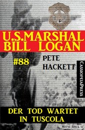 U.S. Marshal Bill Logan, Band 88: Der Tod wartet in Tuscola