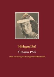 Geboren 1926 - Mein weiter Weg von Neuruppin nach Fürstenzell