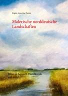 Brigitte Anna Lina Wacker: Malerische norddeutsche Landschaften ★★★★★