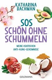 SOS – Schön ohne Schummeln - Meine asiatischen Anti-Aging-Geheimnisse