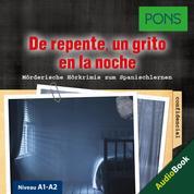 PONS Hörkrimi Spanisch: De repente, un grito en la noche - Mörderische Kurzkrimis zum Spanischlernen (A1-A2)