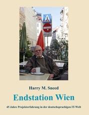 Endstation Wien - 45 Jahre Projekterfahrung in der deutschsprachigen IT-Welt