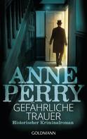 Anne Perry: Gefährliche Trauer ★★★★