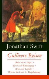 Gullivers Reisen (Reise nach Lilliput + Reise nach Brobdingnag + Reise nach Laputa + Reise in das Land der Hauyhnhnms) - Gullivers abenteuerliche Reisen zu den Zwergen und Riesen + Biografie von Jonathan Swift