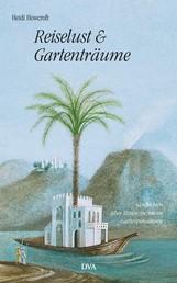 Reiselust und Gartenträume - Geschichten über Reisen zu fernen Gartenparadiesen