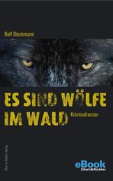 Es sind Wölfe im Wald - Kriminalroman