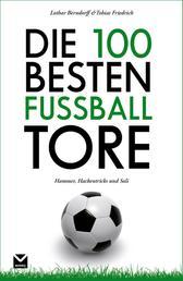 Die 100 besten Fußball-Tore - Hammer, Hackentricks und Soli