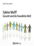 Heinz Kruschel: Sabine Wulff - Gesucht wird die freundliche Welt