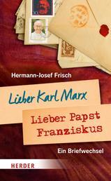 Lieber Karl Marx, lieber Papst Franziskus - Briefwechsel