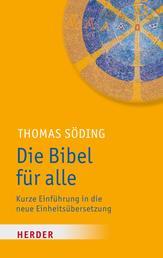 Die Bibel für alle - Kurze Einführung in die neue Einheitsübersetzung