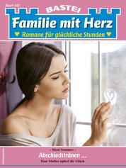Familie mit Herz 102 - Familienroman - Abschiedstränen ...