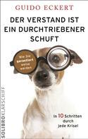 Guido Eckert: Der Verstand ist ein durchtriebener Schuft ★★★★★