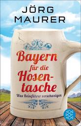 Bayern für die Hosentasche - Was Reiseführer verschweigen