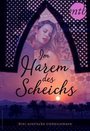 Im Harem des Scheichs - drei erotische Liebesromane