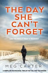 The Day She Can't Forget - The heart-stopping psychological suspense you'll have to keep reading