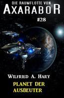 Wilfried A. Hary: Die Raumflotte von Axarabor #28: Planet der Ausbeuter