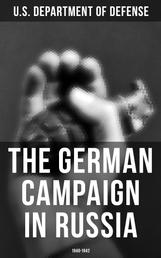 The German Campaign in Russia: 1940-1942 - WW2: Strategic & Operational Planning: Directive Barbarossa, The Initial Operations, German Attack on Moscow, Offensive in the Caucasus & Battle for Stalingrad