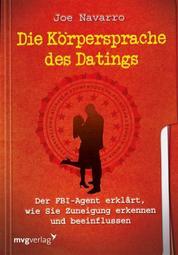 Die Körpersprache des Datings - Der FBI-Agent erklärt, wie Sie Zuneigung erkennen und beeinflussen