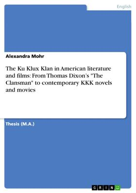 "The Ku Klux Klan in American literature and films: From Thomas Dixon's ""The Clansman"" to contemporary KKK novels and movies"