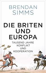 Die Briten und Europa - Tausend Jahre Konflikt und Kooperation