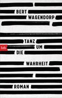 Bert Wagendorp: Tanz um die Wahrheit