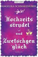 Angelika Schwarzhuber: Hochzeitsstrudel und Zwetschgenglück ★★★★