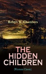 THE HIDDEN CHILDREN (Western Classic) - The Heart-Warming Saga of an Unusual Friendship during the American Revolution