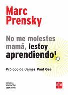 Marc Prensky: No me molestes mamá, ¡estoy aprendiendo!