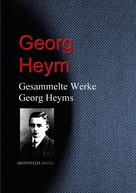Georg Heym: Gesammelte Werke Georg Heyms