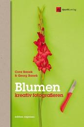 Blumen kreativ fotografieren - Anregungen für neue Bilder