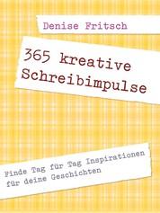 365 kreative Schreibimpulse - Finde Tag für Tag Inspirationen für deine Geschichten