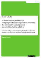 Ceasar Lohaka: Können die mit generativen Fertigungsverfahren hergestellten Produkte die Einsatzanforderungen der Automobilindustrie erfüllen?
