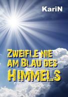 KariN .: Zweifle nie am Blau des Himmels