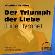 Der Triumph der Liebe - Eine Hymne (Ungekürzt)