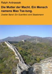 Die Mutter der Macht. Ein Mensch namens Mao Tse-tung. - Zweiter Band: Ein Guerillero wird Staatsmann