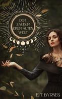 E.T. Byrnes: Der Zauber einer alten Welt: Die Protektorin (Band 1) ★