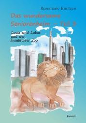 Das wundersame Seniorenheim - Teil III: Lucia und Lukas und der Frankfurter Zoo - Eine Hommage an meine Heimatstadt Frankfurt am Main