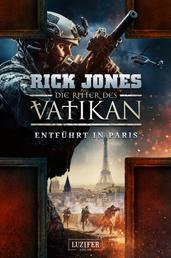 ENTFÜHRT IN PARIS (Die Ritter des Vatikan 5) - Thriller